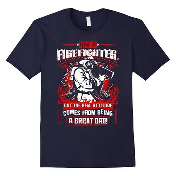 Im A Firefighter But The Real Attitude Comes From Being A Great Dad - Men's T-shirt