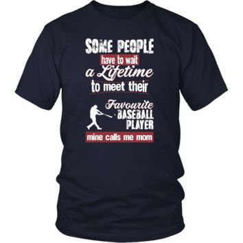 Baseball Shirt - Some people have to wait a lifetime to meet their favorite Baseball player mine calls me mom- Sport mother