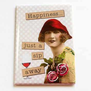 Funny Magnet, Fridge magnet, Sassy Women, Humor, Magnet, ACEO, Retro, Kitchen magnet, stocking stuffer, wine lover, happiness (4425)