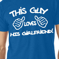 This Guy Loves His Girlfriend. T-shirt Men's Size S-2XL Birthday. Valentines. Fathers day. Wedding. Dad. Husband. Boyfriend.