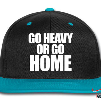 Go Heavy or Go Home Snapback