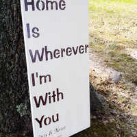 "Customized ""Home is Wherever I'm With You"" sign - large 12x24 personalized names & wedding date"