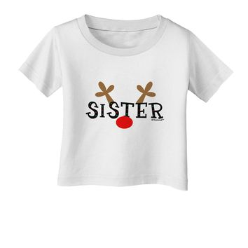 Matching Family Christmas Design - Reindeer - Sister Infant T-Shirt by TooLoud