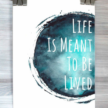 Inspirational Quote Wall Art Life Is Meant To Be Lived Print Watercolor Typography Poster Dorm Room Bedroom Home Decor