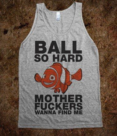 Ball So Hard Mother Fuckers Wanna Find Me (Nemo Tank) *also a censored version in same shop