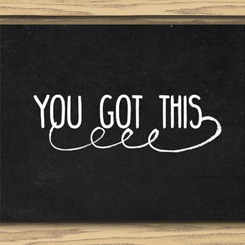 You Got This Art, 10x8 Inch, Printable, Instant Download, Chalkboard Background, Black and White Art, Encouragement Art