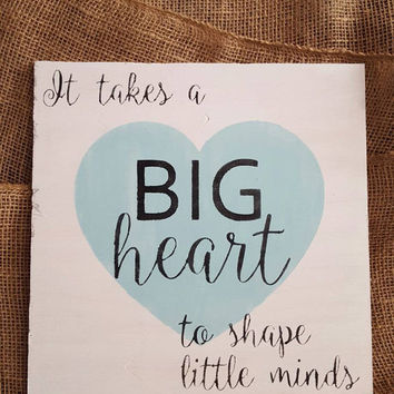 It Takes A BIG Heart To shape Little Minds Wood Sign | Teacher Gift | Classroom Decor | Teachers Classroom | Preschool Gift | Teaching Gift
