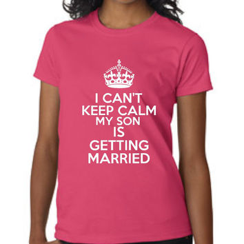 Mother Of the GROOM T Shirt Can't Keep Calm My SONS Getting Married Wedding T Shirt Shower Gift Rehearsal Dinner Gift Great Wedding Shirt