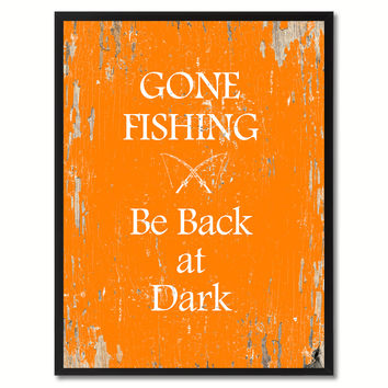Gone fishing be back at dark  Quote Saying Gift Ideas Home Decor Wall Art