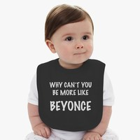 Why Can't You Be More Like Beyonce Baby Bib