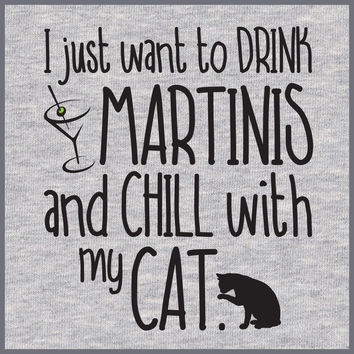 I Want To Drink Martinis And Chill With My Cat - TEE