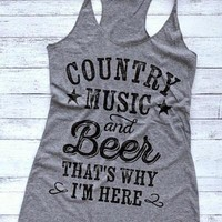 Country Music And Beer That's Why I'm Here, Tank Top