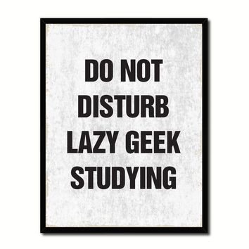 Do Not Disturb Lazy Geek Studying Funny Typo Sign 17016 Picture Frame Gifts Home Decor Wall Art Canvas Print