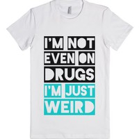 I'm Just Weird-Female White T-Shirt