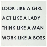 """Look Like A Girl, Act Like A Lady, Think Like A Man, Work Like A Boss"" Sign"