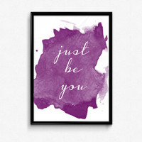 Just Be You Print - Watercolour Print - Watercolour Poster - Wall Art - Home Decor - Inspirational Print - Apartment Decor - Gift Idea
