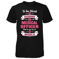 My Husband Is A Medical Officer, He Is My World - Unisex Tshirt