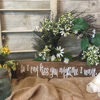 so i can kiss you anytime i want rustic wedding ceremony sign. rustic home decor