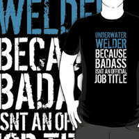 Awesome 'Underwater Welder because Badass Isn't an Official Job Title' Tshirt, Accessories and Gifts