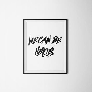 We Can Be Heroes David Bowie Printable Wall Art - Music Lyrics Inspirational Quote Poster - Motivational Poster