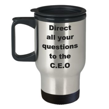 C.E.O - Direct all your questions to the C.E.O - Coffee Travel Mug,Premium 14 oz Funny Mugs Travel coffee cup Gifts Ideas
