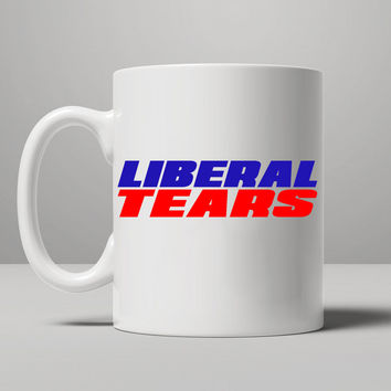Liberal Tears Coffee Cup Mug, Tea Mug, Coffee Mug