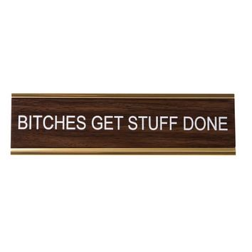 B*tches Get Stuff Done Nameplate in Gold and Wood