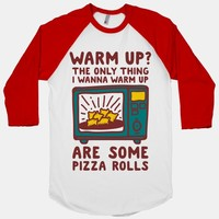 The Only Thing I Want to Warm Up are Some Pizza Rolls