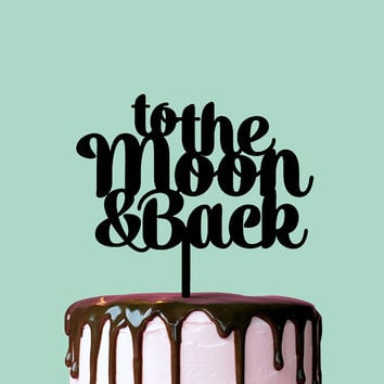 Wedding Cake Topper, To The Moon and Back, Cake Topper, Cake Decor, Cake Accessory, Engagement Cake