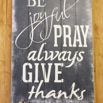 Be Joyful Pray Always Give Thanks Wood Sign Pallet Sign Wood Wall Decor Wallhanging  Inspirational Sign Christian Sign Handmade Thanksgiving