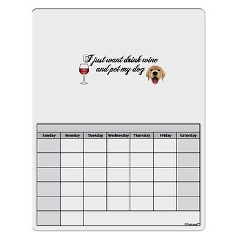 I Just Want To Drink Wine And Pet My Dog Blank Calendar Dry Erase Board by TooLoud