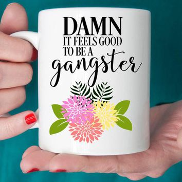 Damn It Feels Good To Be A Gangster Ceramic Coffee Mug