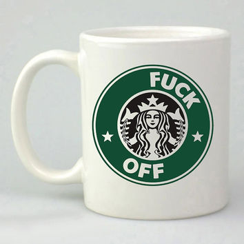 starbuck coffee funny fuck off design for mug, ceramic, awesome, good,amazing