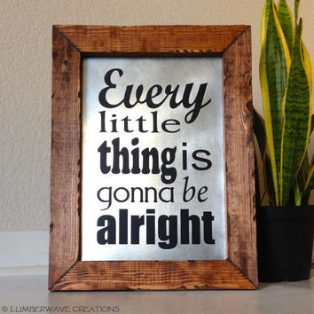 Song Lyrics Art Sign Every Little Thing Is Gonna Be Alright Inspirational Quote Sign Bob Marley Rustic Wood Sign