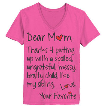 Dear Mom Thanks 4 Putting Up With A Spoiled Ungrateful Messy Bratty Child Like My Sibling Love Your  - Ladies' V-Neck T-Shirt