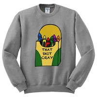 That Shit Cray Crayons Mens Sweatshirt