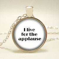 I Live for the Applause - Handmade Pendant Necklace - Music Lyrics Jewelry - Limelight - Theater - Actor - Stage