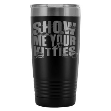 Cat Travel Mug Show Me Your Kitties 20oz Stainless Steel Tumbler
