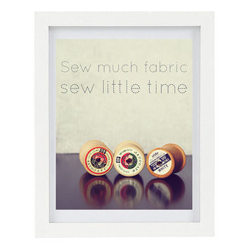 Sew Much Fabric, Sew Little Time, Sewing Room, Home Decor Print, Sewing Quote, Photo Typography Print, Cotton Reels, 8 x 10 Photo Print