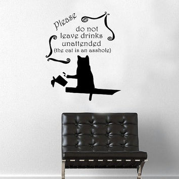Wall Decal - Please Do Not Leave Drinks Unattended, The Cat Is An Asshole - Home Decor - Gift Idea - Living Room - Bedroom