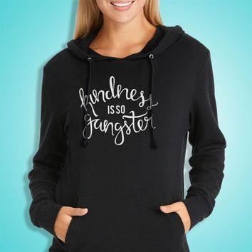 Kindness Is So Gangster Inspirational Kindness Quotes Women'S Hoodie