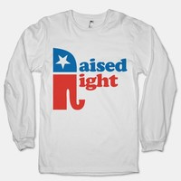 RAISED RIGHT (WHITE LONG SLEEVE)