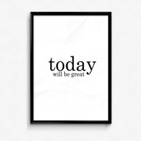 Today Will Be Great Print Inspirational Motivational Wall Art Home Decor Minimalist Print Typography Bedroom Wall Art Bedroom Decor