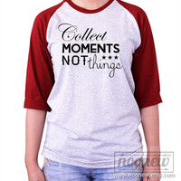 Collect moments not things shirt Baseball tee shirt Raglan shirt Baseball T-Shirt Harry shirt Unisex - S M L XL 2XL