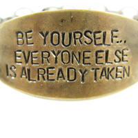 Be yourself Everyone Else is Already Taken - Hand stamped brass bracelet