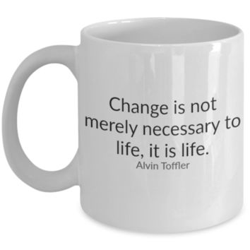 Change is Life - Coffee / Hot Chocolate / Tea Mug - 11 oz Ceramic Cup