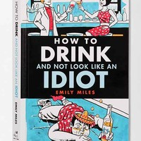 How To Drink And Not Look Like An Idiot By Emily Miles - Assorted One