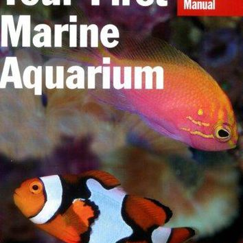 Your First Marine Aquarium Complete Pet Owner's Manual 1