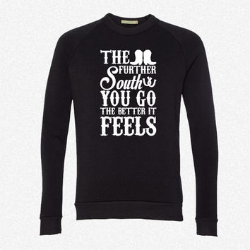 The Further South You Go The Better It Feels 6 fleece crewneck sweatshirt