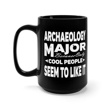 Archaeology Student Black 15 oz Mug Cool People Seem To Like It College Majors Gift For College Student Gifts Cup